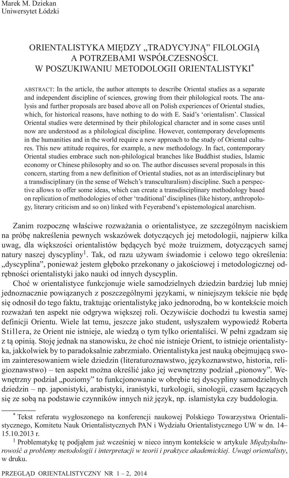 philological roots. The analysis and further proposals are based above all on Polish experiences of Oriental studies, which, for historical reasons, have nothing to do with E. Said s orientalism.