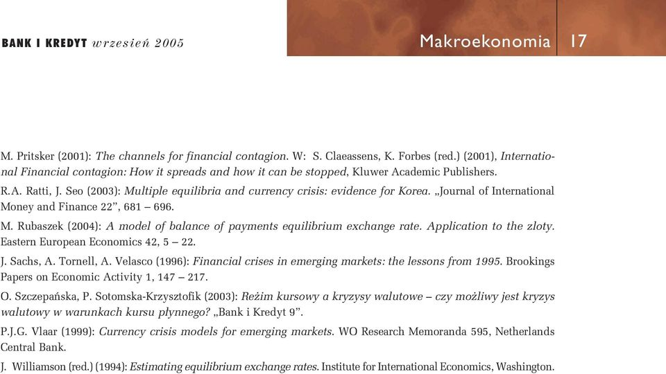 Journal of Intrnational Mony and Financ 22, 681 696. M. Rubaszk (2004): A modl of balanc of paymnts quilibrium xchang rat. Application to th zloty. Eastrn Europan Economics 42, 5 22. J. Sachs, A.