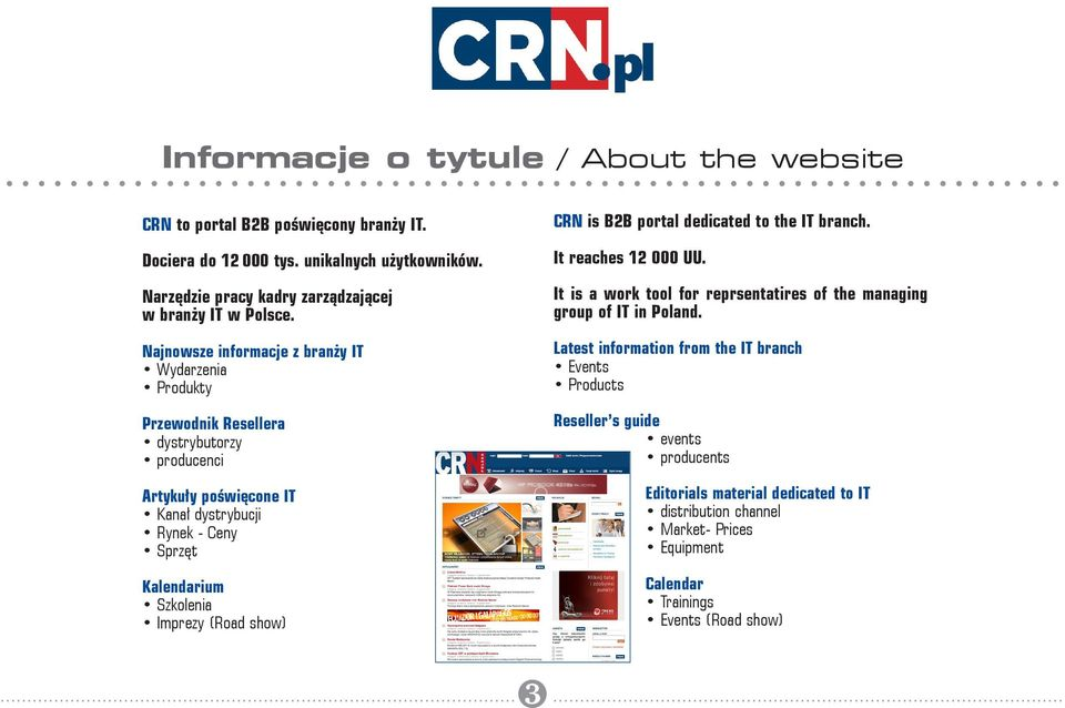 Imprezy (Road show) CRN is B2B portal dedicated to the IT branch. It reaches 12 000 UU. It is a work tool for reprsentatires of the managing group of IT in Poland.