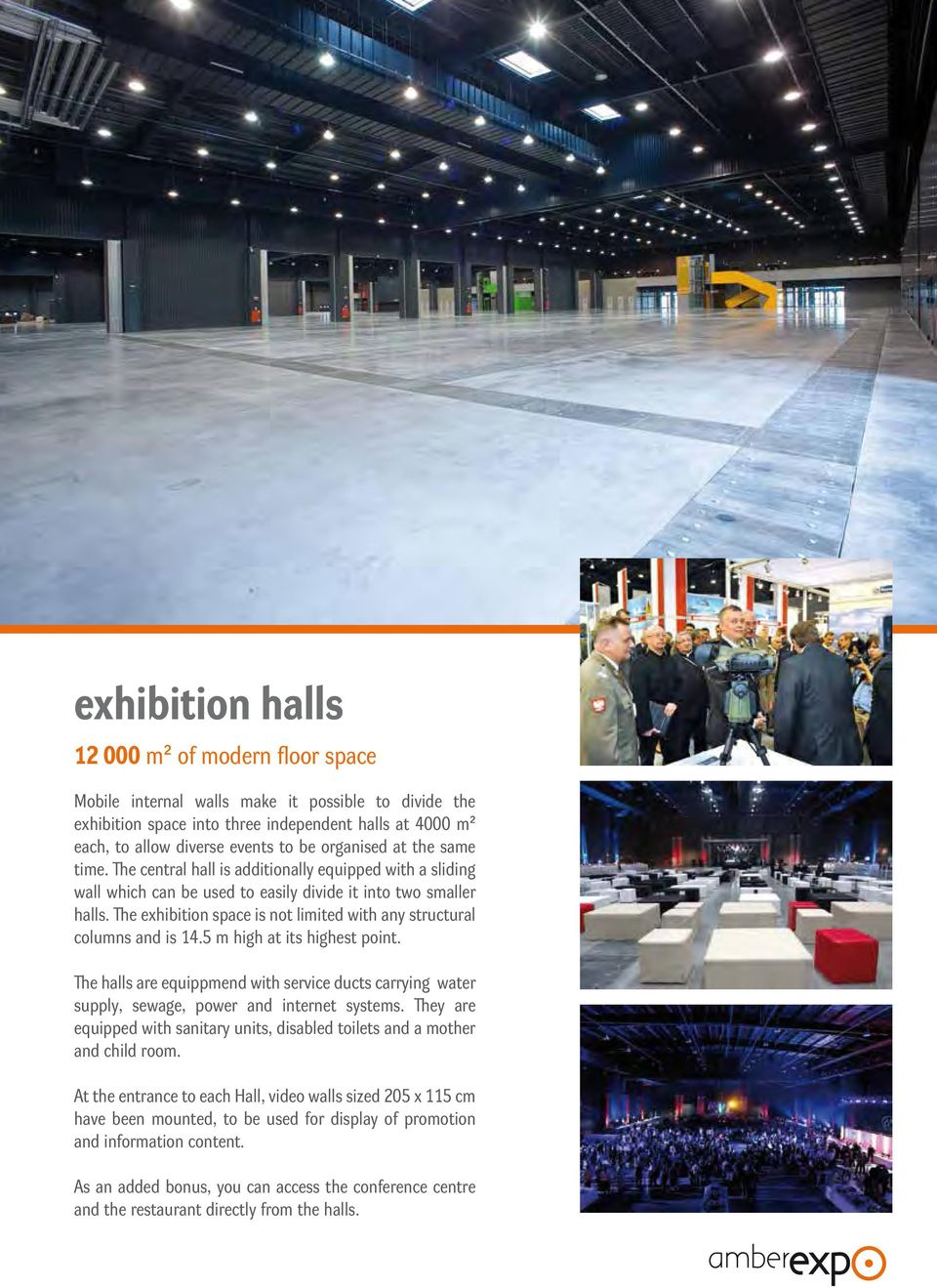 The exhibition space is not limited with any structural columns and is 14.5 m high at its highest point.