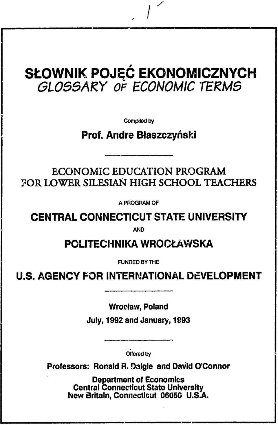 STATE UNIVERSITY AND POLITECHNIKA WROCtAWSKA FUNDED BY THE U.S. AGENCY FOR INTERNATIONAL DE=VELOPMENT Wroclaw, Poland July, 1992 and January, 1993 Offered by Professors: Ronald R.
