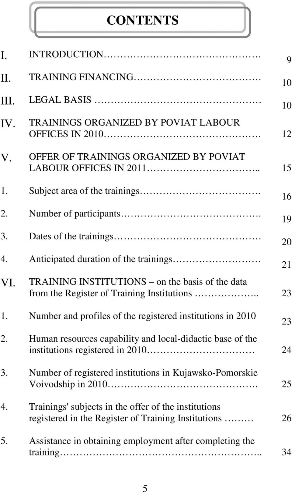 TRAINING INSTITUTIONS on the basis of the data from the Register of Training Institutions.. 23 1. Number and profiles of the registered institutions in 2010 2.