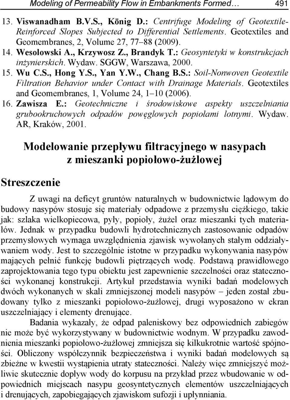 W., Chang B.S.: Soil-Nonwoven Geotextile Filtration Behavior under Contact with Drainage Materials. Geotextiles and Geomembranes, 1, Volume 24, 1 10 (2006). 16. Zawisza E.
