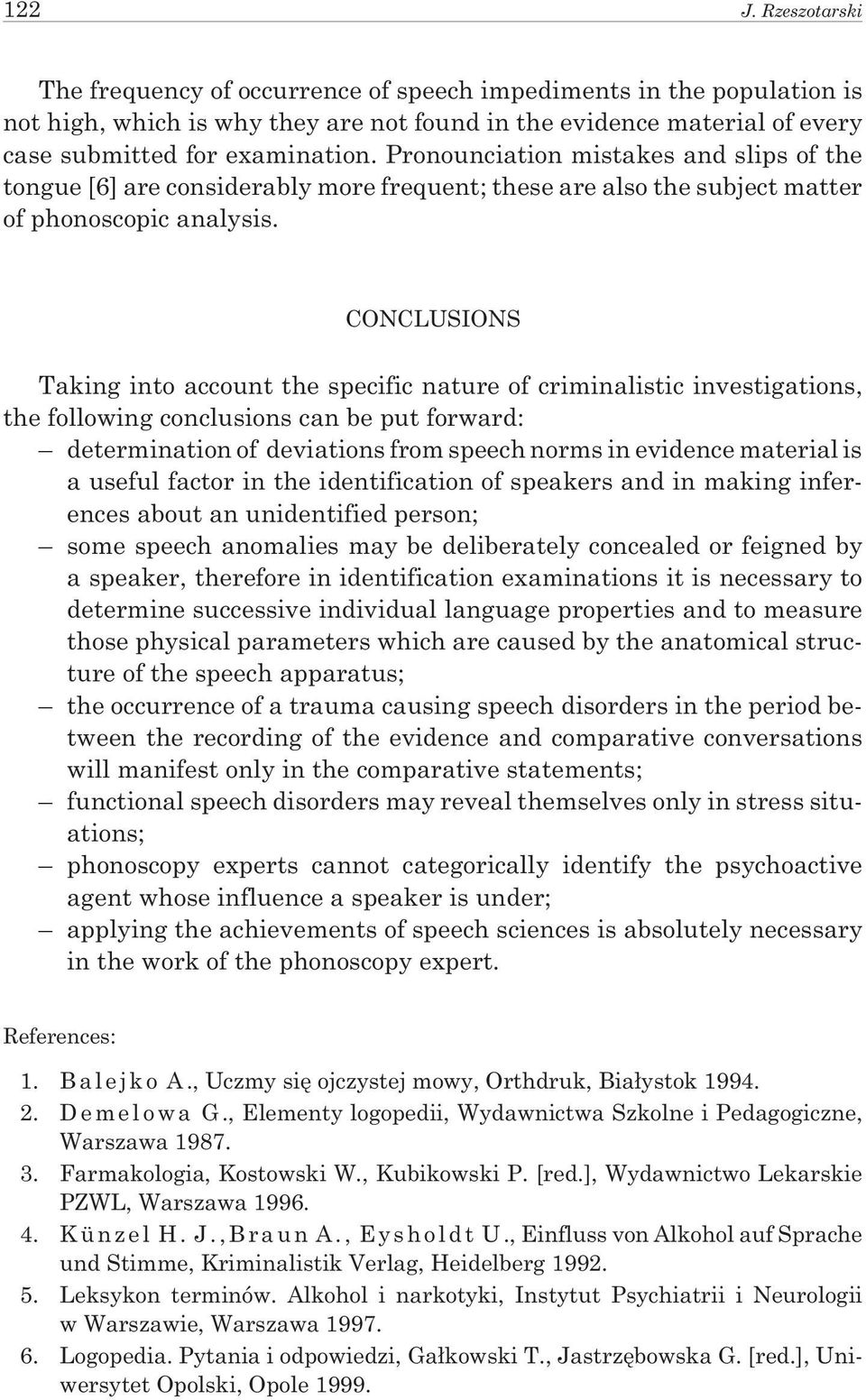 CONCLUSIONS Taking into account the specific nature of criminalistic investigations, the following conclusions can be put forward: determination of deviations from speech norms in evidence material