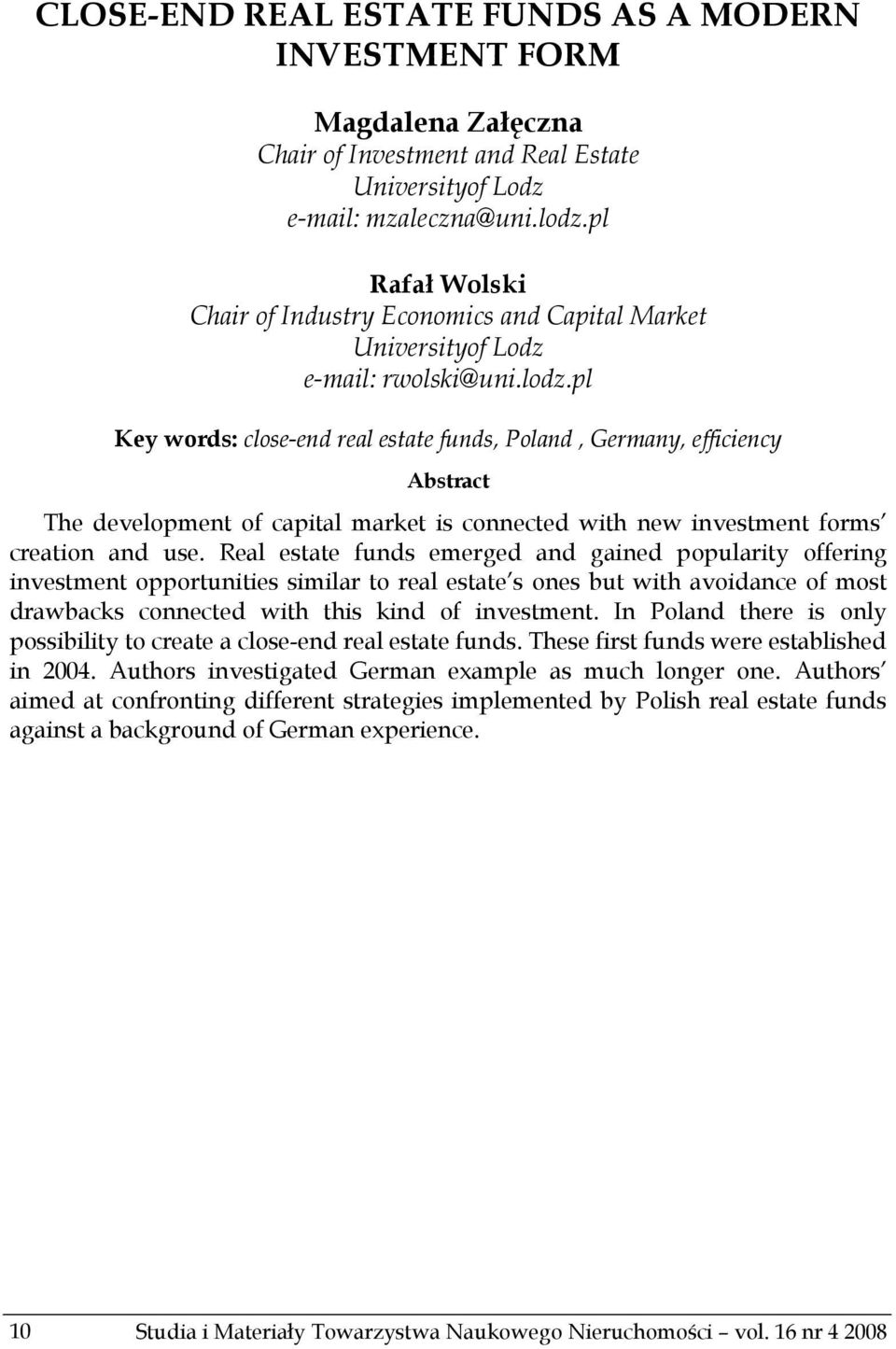 pl Key words: close-end real estate funds, Poland, Germany, efficiency Abstract The development of capital market is connected with new investment forms creation and use.