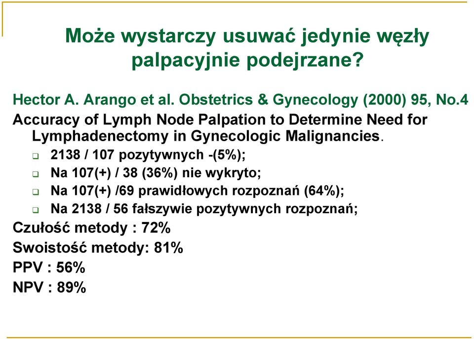 4 Accuracy of Lymph Node Palpation to Determine Need for Lymphadenectomy in Gynecologic Malignancies.