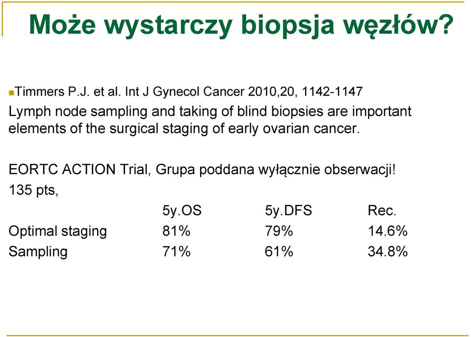 biopsies are important elements of the surgical staging of early ovarian cancer.