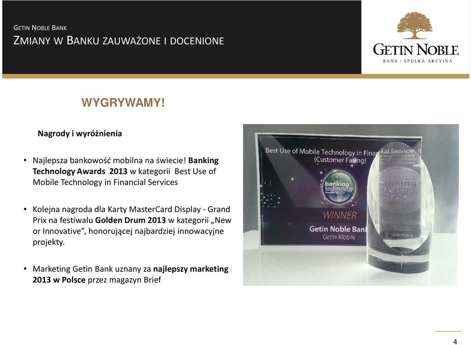 dla Karty MasterCardDisplay -Grand Prix na festiwalu Golden Drum2013w kategorii New orinnovative, honorującej