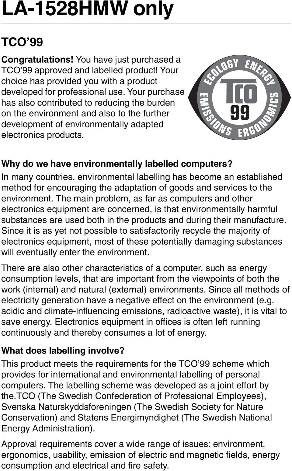 Why do we have environmentally labelled computers? In many countries, environmental labelling has become an established method for encouraging the adaptation of goods and services to the environment.
