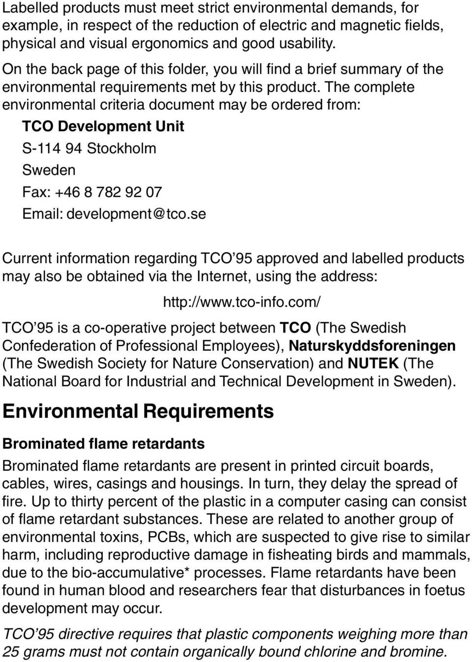 The complete environmental criteria document may be ordered from: TCO Development Unit S-114 94 Stockholm Sweden Fax: +46 8 782 92 07 Email: development@tco.