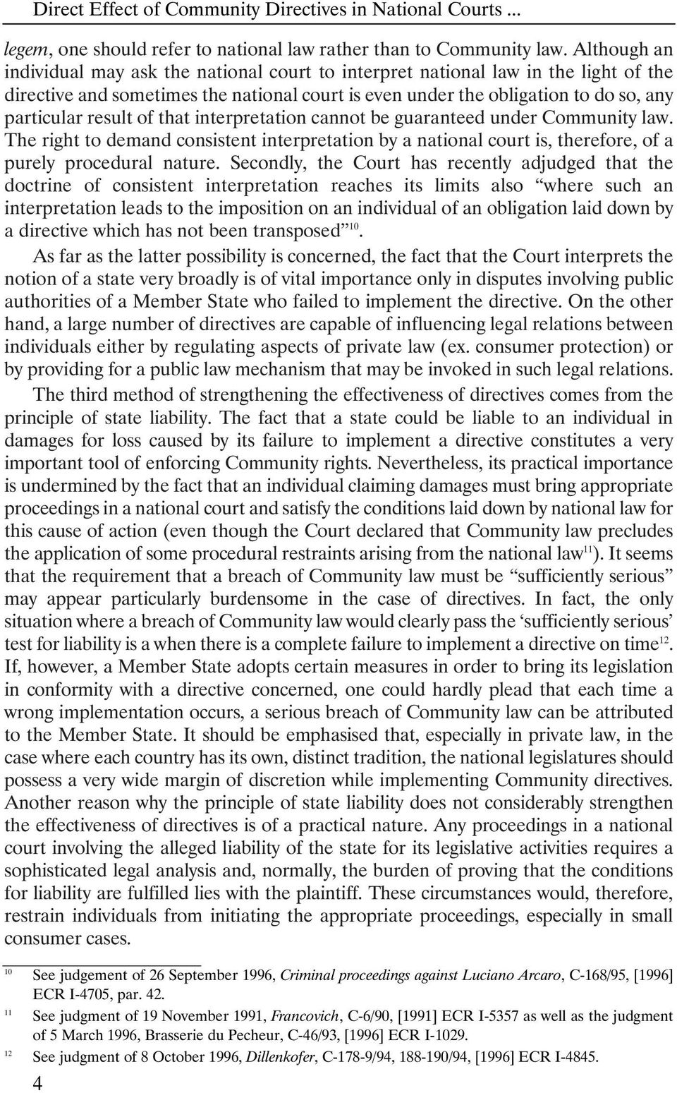 of that interpretation cannot be guaranteed under Community law. The right to demand consistent interpretation by a national court is, therefore, of a purely procedural nature.