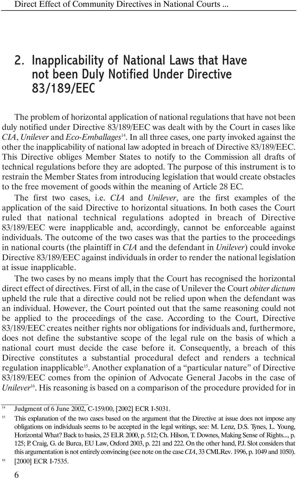 Directive 83/189/EEC was dealt with by the Court in cases like CIA, Unilever and Eco-Emballages 14.