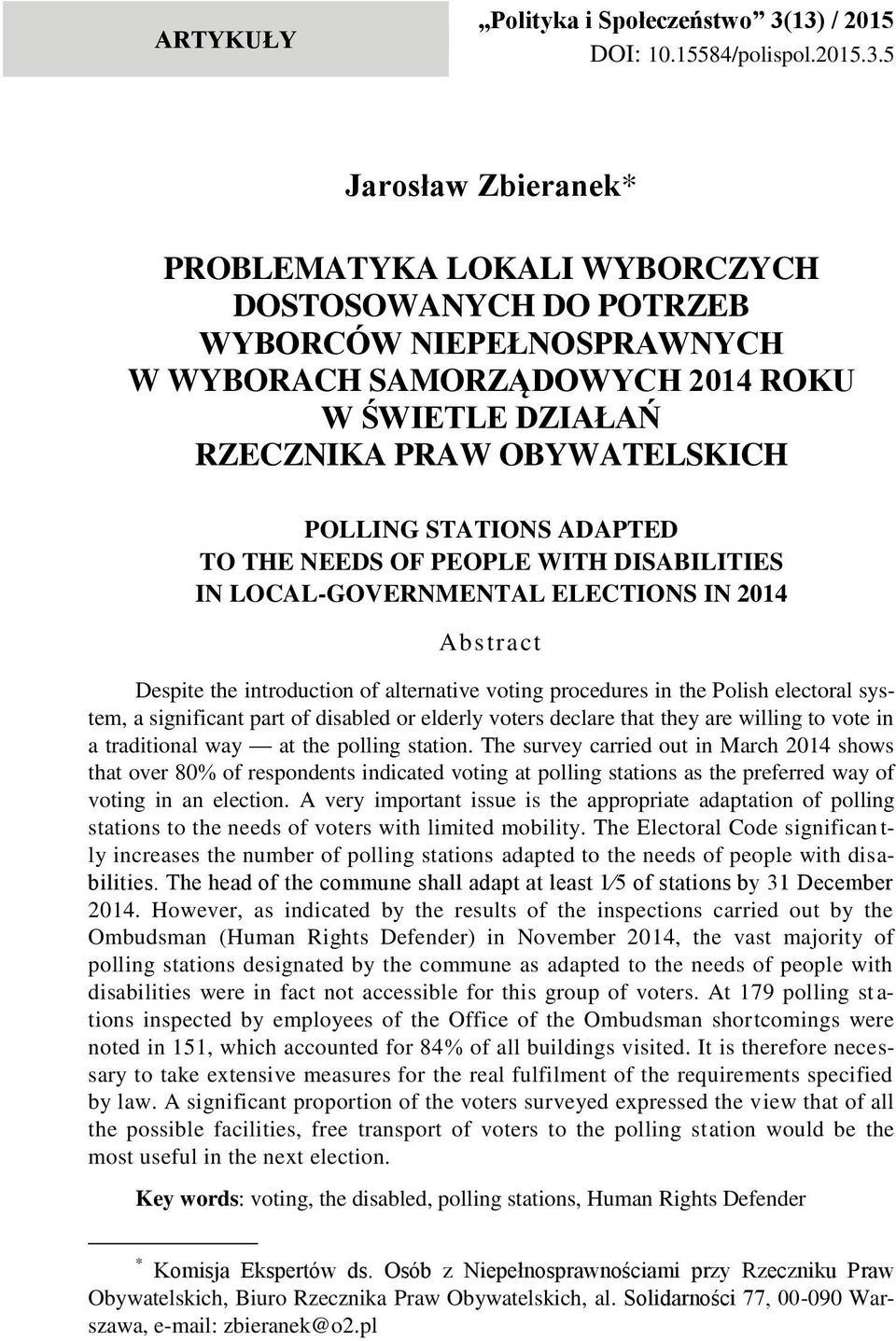 RZECZNIKA PRAW OBYWATELSKICH POLLING STATIONS ADAPTED TO THE NEEDS OF PEOPLE WITH DISABILITIES IN LOCAL-GOVERNMENTAL ELECTIONS IN 2014 Abstract Despite the introduction of alternative voting