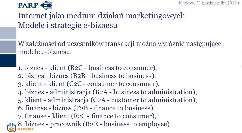 klient - klient (C2C - consumer to consumer), 4. biznes - administracja (B2A - business to administration), 5.