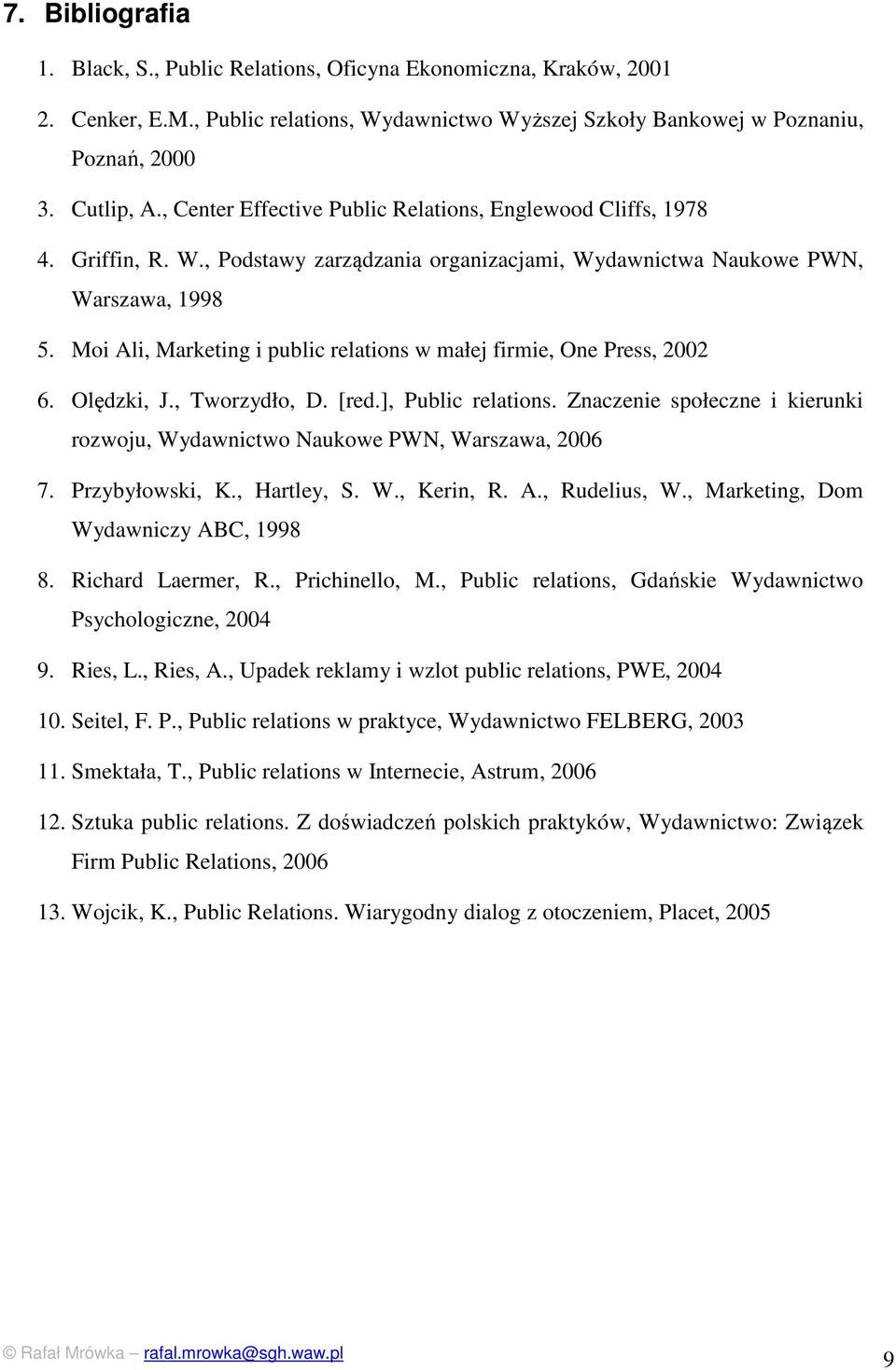 Moi Ali, Marketing i public relations w małej firmie, One Press, 2002 6. Olędzki, J., Tworzydło, D. [red.], Public relations.