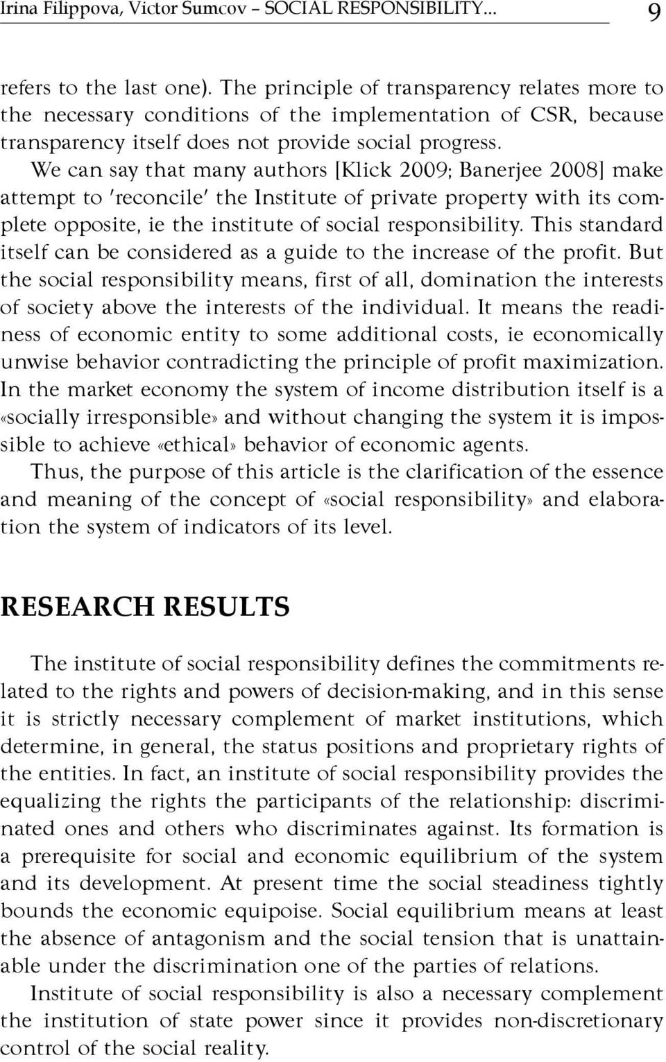 We can say that many authors [Klick 2009; Banerjee 2008] make attempt to 'reconcile' the Institute of private property with its complete opposite, ie the institute of social responsibility.
