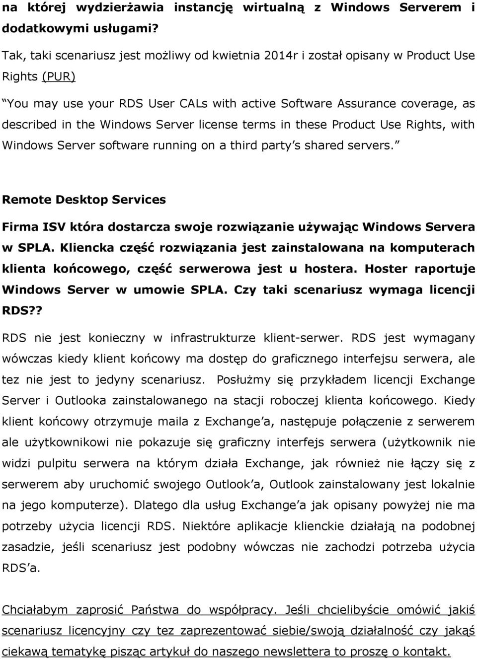 Server license terms in these Product Use Rights, with Windows Server software running on a third party s shared servers.