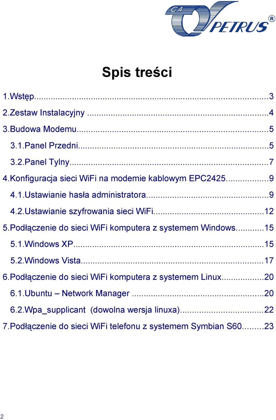 Podłączenie do sieci WiFi komputera z systemem Windows...15 5.1.Windows XP...15 5.2.Windows Vista...17 6.