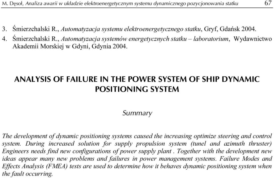 ANALYSIS OF FAILURE IN THE POWER SYSTEM OF SHIP DYNAMIC POSITIONING SYSTEM Summary The development of dynamic positioning systems caused the increasing optimize steering and control system.