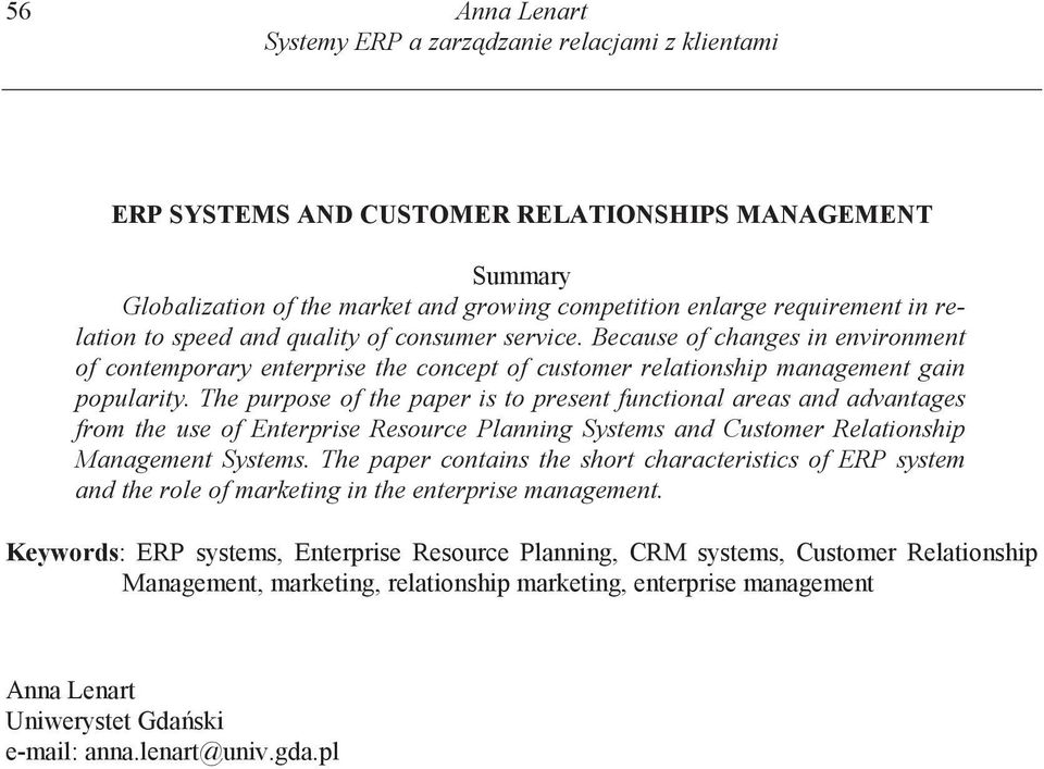 The purpose of the paper is to present functional areas and advantages from the use of Enterprise Resource Planning Systems and Customer Relationship Management Systems.
