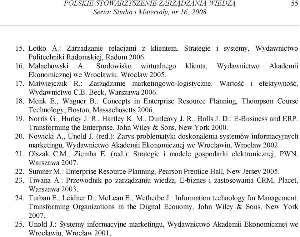 Warto i efektywno, Wydawnictwo C.B. Beck, Warszawa 2006. 18. Monk E., Wagner B.: Concepts in Enterprise Resource Planning, Thompson Course Technology, Boston, Massachusetts 2006. 19. Norris G.