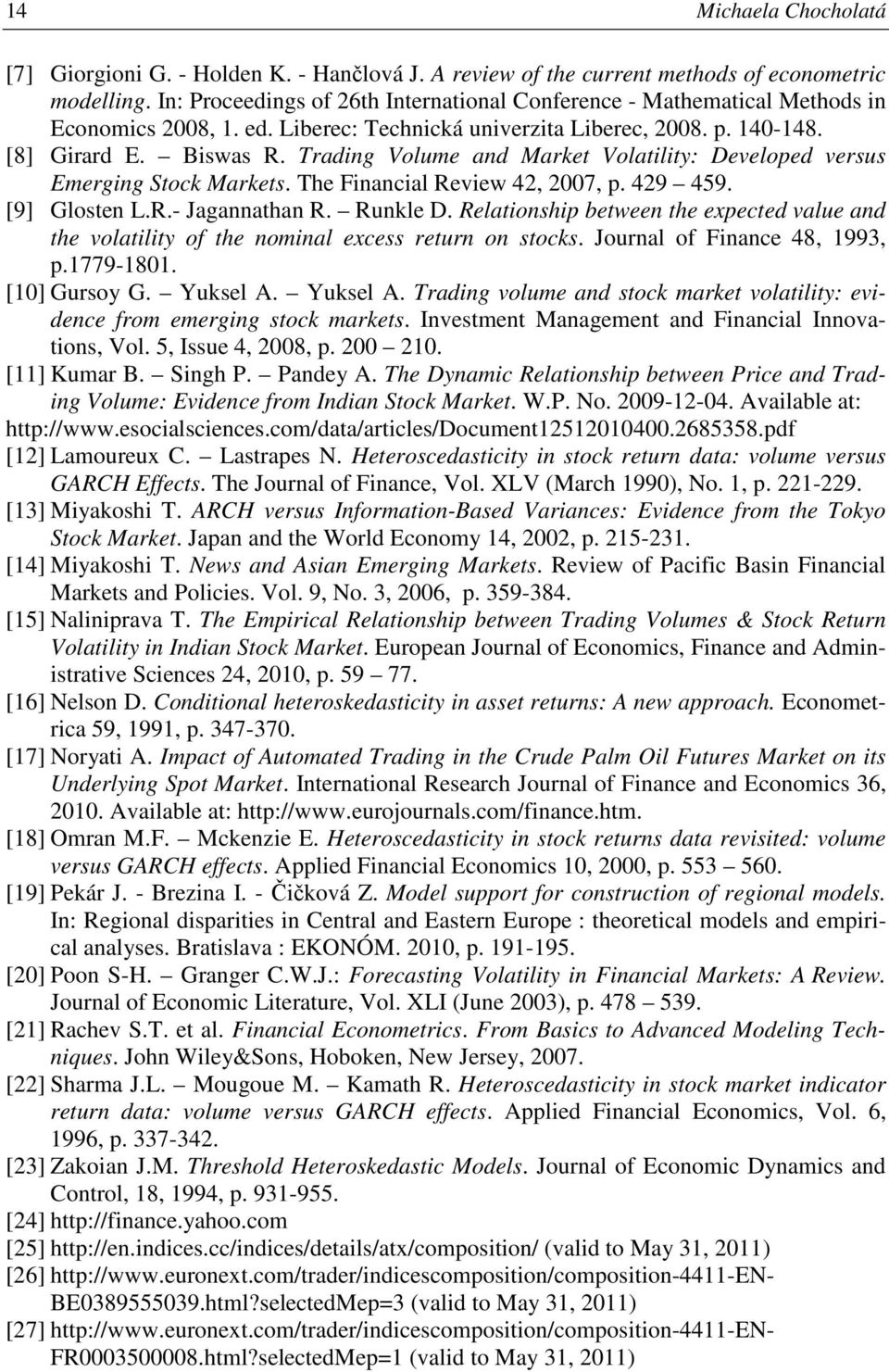 Trading Volume and Market Volatility: Developed versus Emerging Stock Markets. The Financial Review 42, 2007, p. 429 459. [9] Glosten L.R.- Jagannathan R. Runkle D.