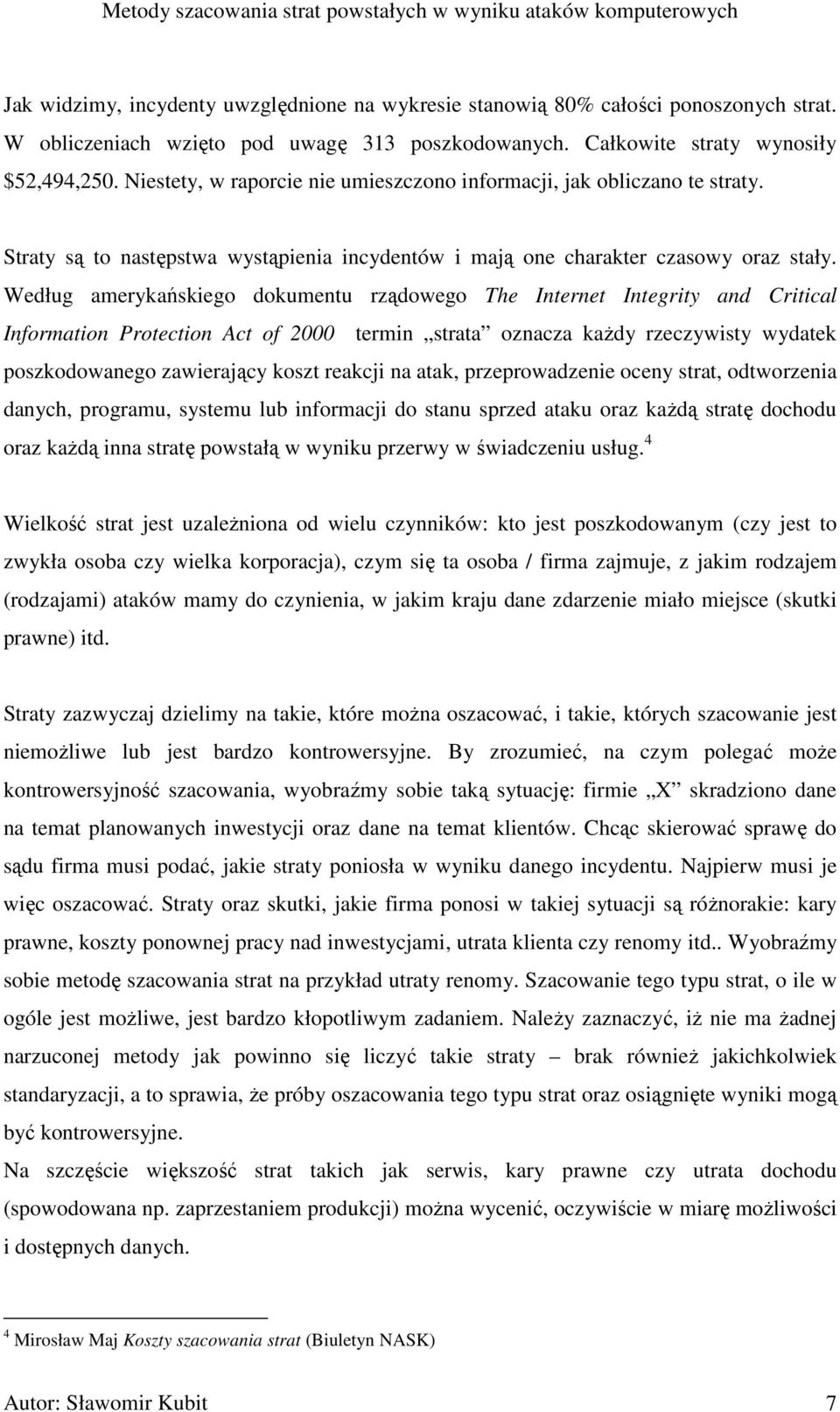 Według amerykańskiego dokumentu rządowego The Internet Integrity and Critical Information Protection Act of 2000 termin strata oznacza kaŝdy rzeczywisty wydatek poszkodowanego zawierający koszt