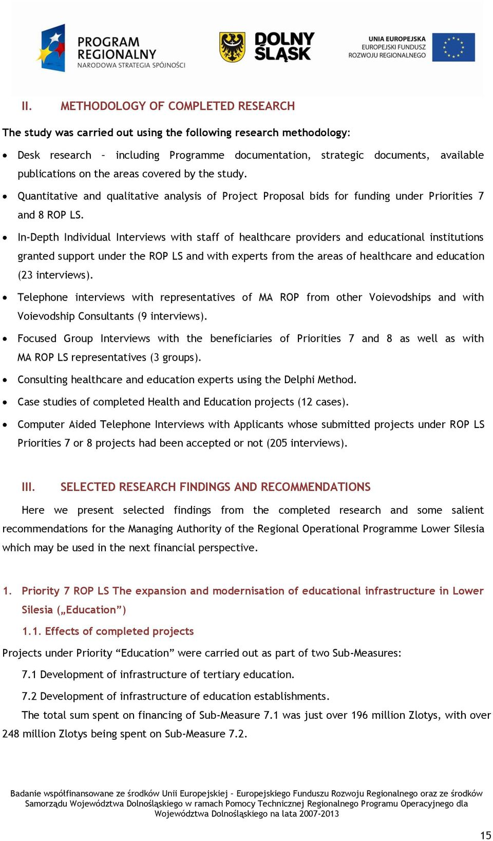 In-Depth Individual Interviews with staff of healthcare providers and educational institutions granted support under the ROP LS and with experts from the areas of healthcare and education (23