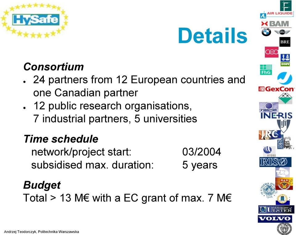 partners, 5 universities Time schedule network/project start: 03/2004