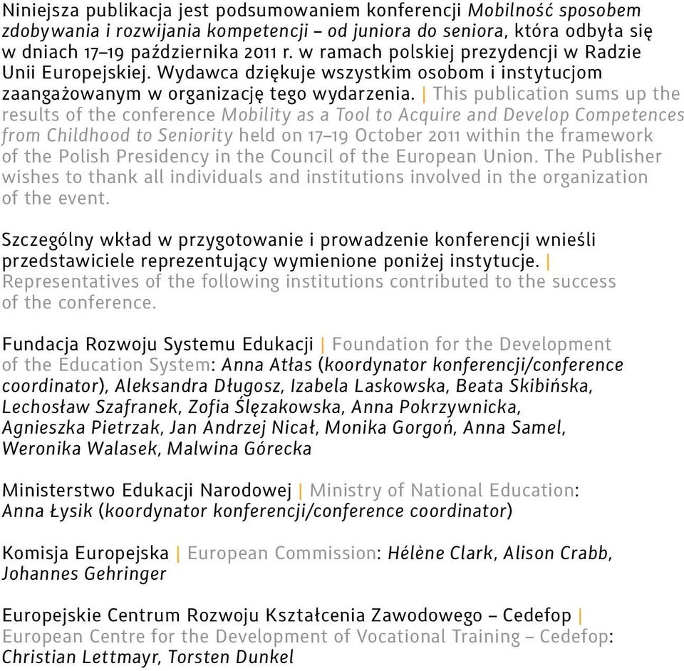 This publication sums up the results of the conference Mobility as a Tool to Acquire and Develop Competences from Childhood to Seniority held on 17 19 October 2011 within the framework of the Polish