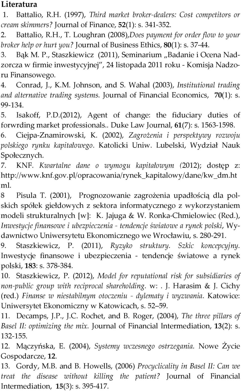 Conrad, J., K.M. Johnson, and S. Wahal (2003), Institutional trading and alternative trading systems. Journal of Financial Economics, 70(1): s. 99-134. 5. Isakoff, P.D.