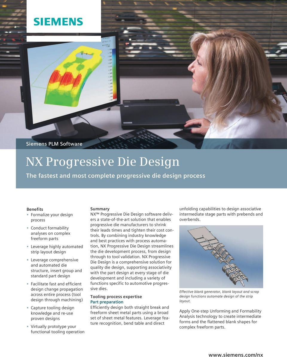 across entire process (tool design through machining) Capture tooling design knowledge and re-use proven designs Virtually prototype your functional tooling operation Summary NX Progressive Die