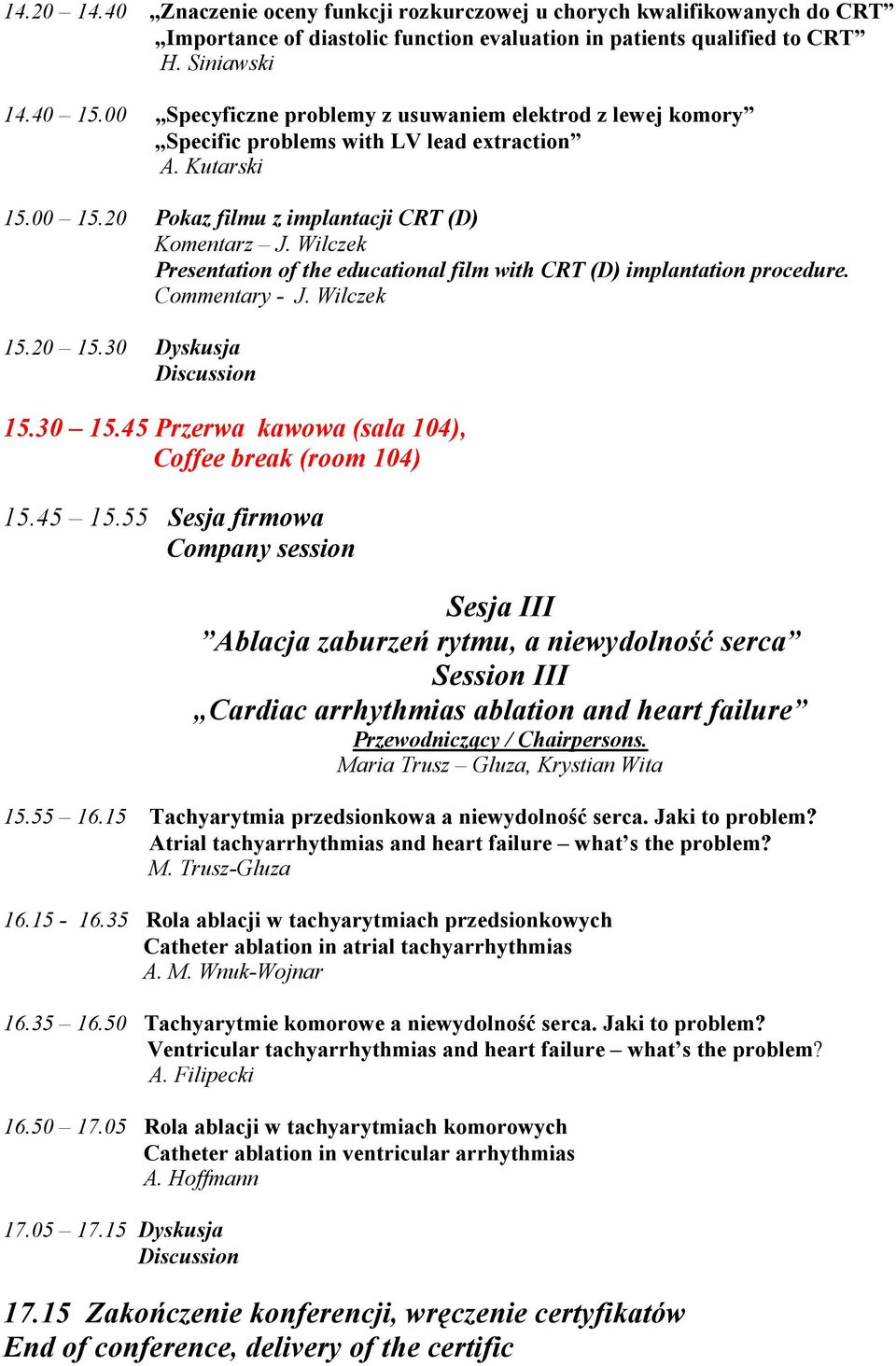 Wilczek Presentation of the educational film with CRT (D) implantation procedure. Commentary - J. Wilczek 15.20 15.30 Dyskusja 15.30 15.45 Przerwa kawowa (sala 104), Coffee break (room 104) 15.45 15.