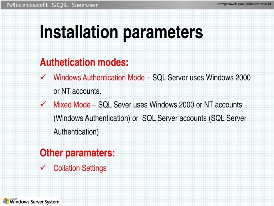 Mixed Mode SQL Sever uses Windows 2000 or NT accounts (Windows
