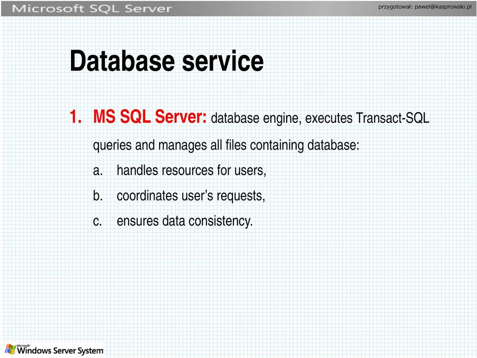 queries and manages all files containing database: a.
