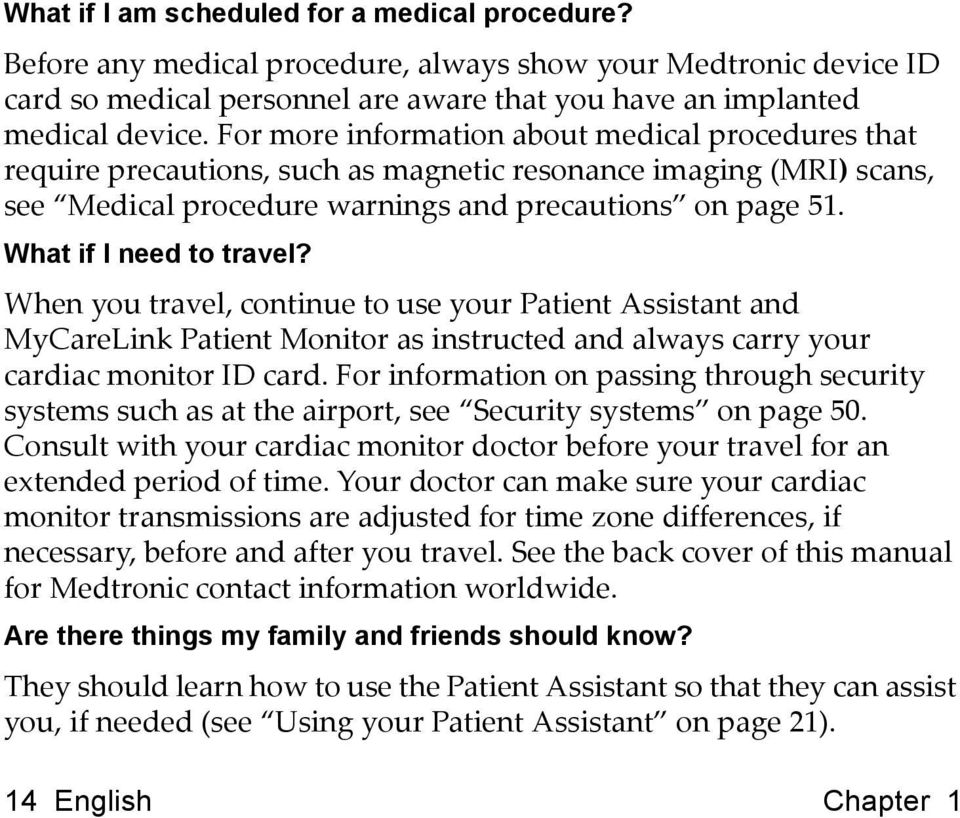 What if I need to travel? When you travel, continue to use your Patient Assistant and MyCareLink Patient Monitor as instructed and always carry your cardiac monitor ID card.