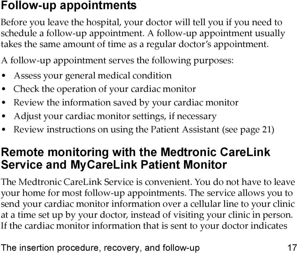 A follow-up appointment serves the following purposes: Assess your general medical condition Check the operation of your cardiac monitor Review the information saved by your cardiac monitor Adjust