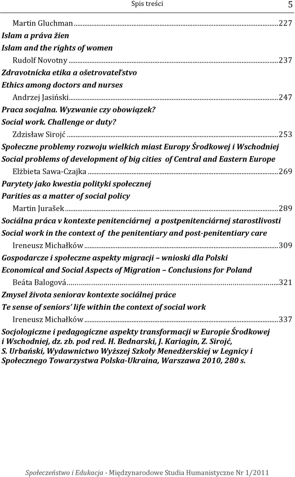 ..253 Społeczne problemy rozwoju wielkich miast Europy Środkowej i Wschodniej Social problems of development of big cities of Central and Eastern Europe Elżbieta Sawa-Czajka.