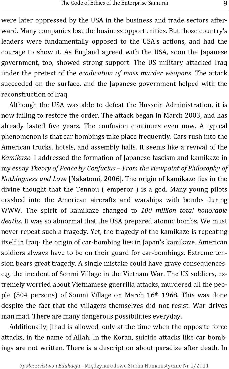 The US military attacked Iraq under the pretext of the eradication of mass murder weapons. The attack succeeded on the surface, and the Japanese government helped with the reconstruction of Iraq.