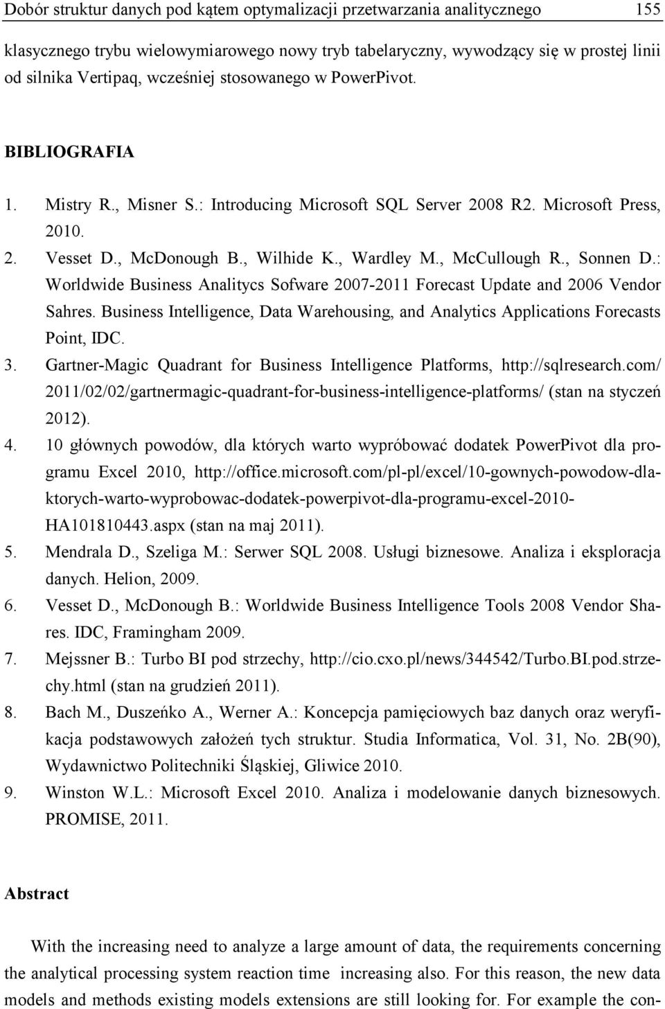 , Sonnen D.: Worldwide Business Analitycs Sofware 2007-2011 Forecast Update and 2006 Vendor Sahres. Business Intelligence, Data Warehousing, and Analytics Applications Forecasts Point, IDC. 3.