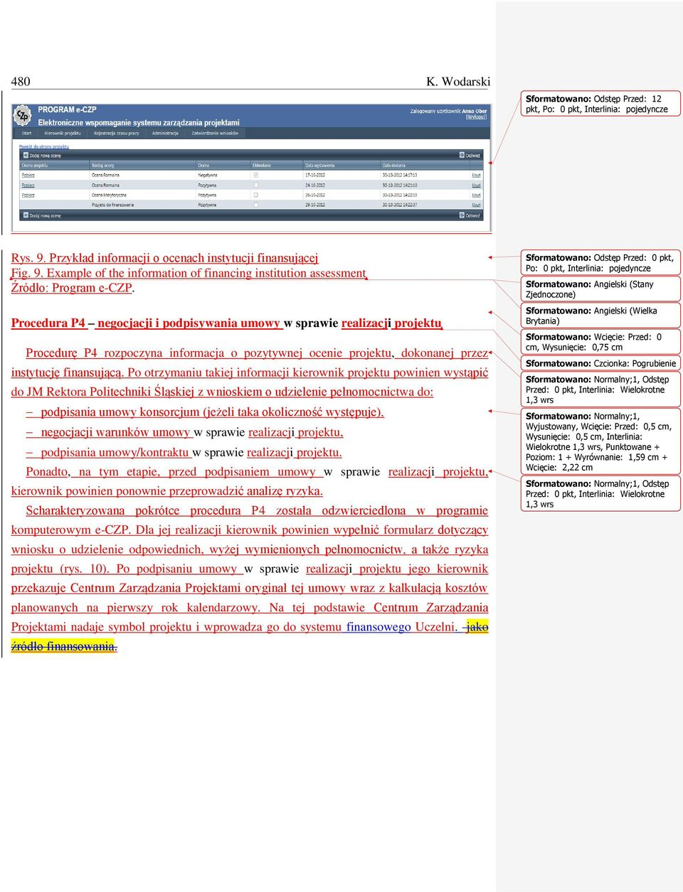 Example of the information of financing institution assessment Procedura P4 negocjacji i podpisywania umowy w sprawie realizacji projektu Procedurę P4 rozpoczyna informacja o pozytywnej ocenie