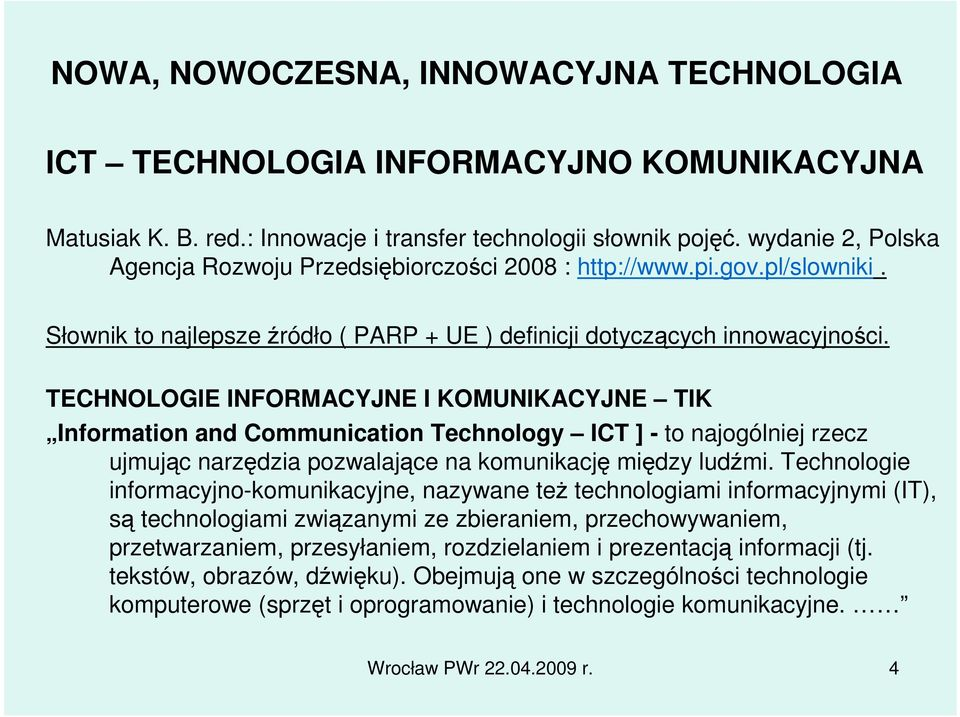 TECHNOLOGIE INFORMACYJNE I KOMUNIKACYJNE TIK Information and Communication Technology ICT ] - to najogólniej rzecz ujmując narzędzia pozwalające na komunikację między ludźmi.