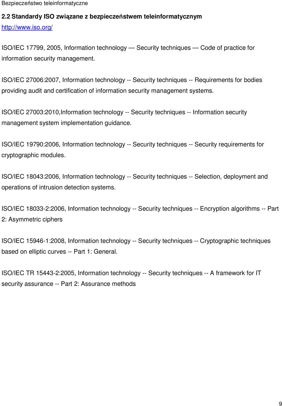 ISO/IEC 27006:2007, Information technology -- Security techniques -- Requirements for bodies providing audit and certification of information security management systems.