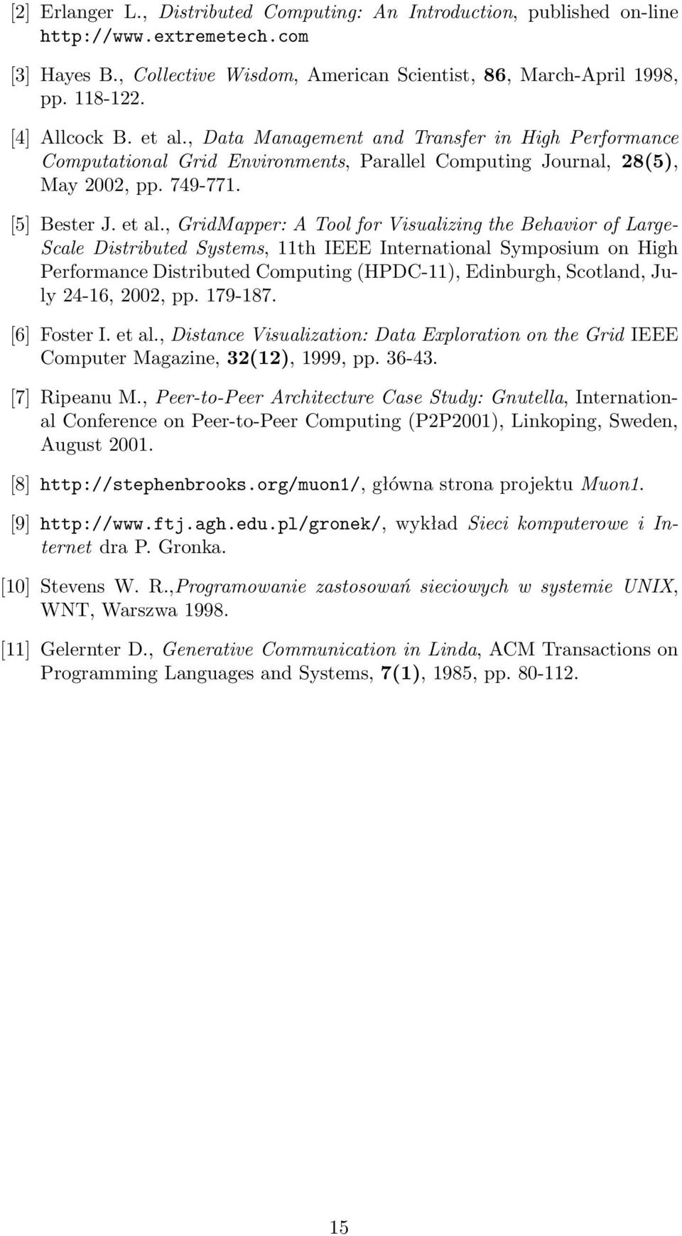 , Data Management and Transfer in High Performance Computational Grid Environments, Parallel Computing Journal, 28(5), May 2002, pp. 749-771. [5] Bester J. et al.