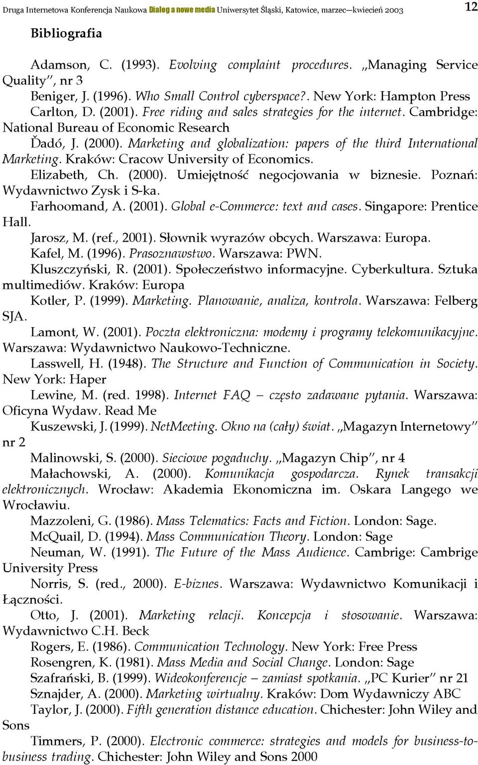 Cambridge: National Bureau of Economic Research Ďadó, J. (2000). Marketing and globalization: papers of the third International Marketing. Kraków: Cracow University of Economics. Elizabeth, Ch.