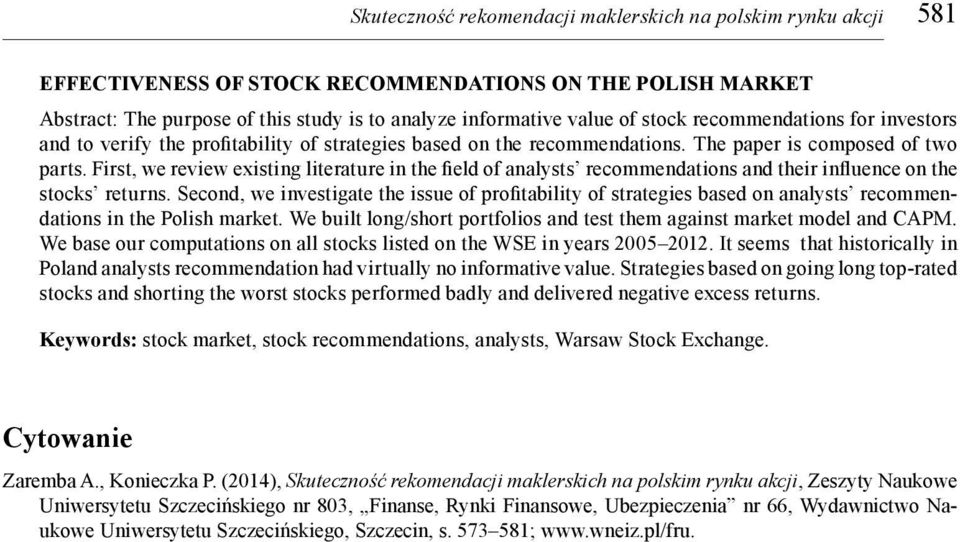 First, we review existing literature in the field of analysts recommendations and their influence on the stocks returns.