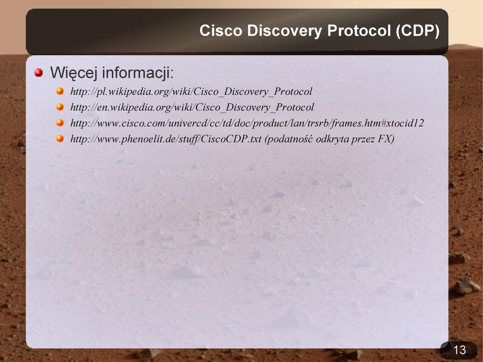 org/wiki/cisco_discovery_protocol http://www.cisco.com/univercd/cc/td/doc/product/lan/trsrb/frames.