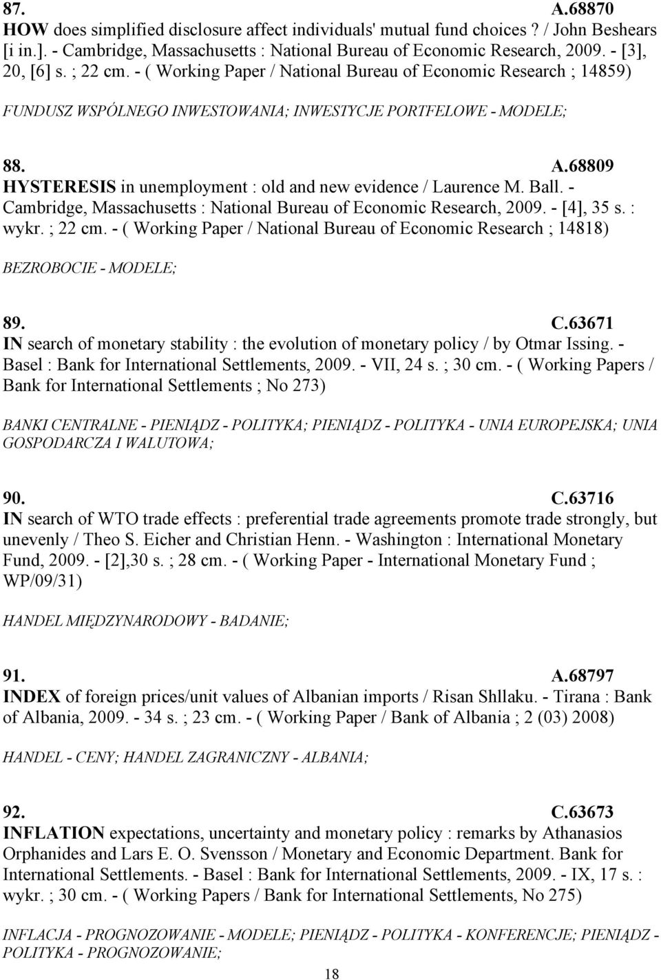 68809 HYSTERESIS in unemployment : old and new evidence / Laurence M. Ball. - Cambridge, Massachusetts : National Bureau of Economic Research, 2009. - [4], 35 s. : wykr. ; 22 cm.