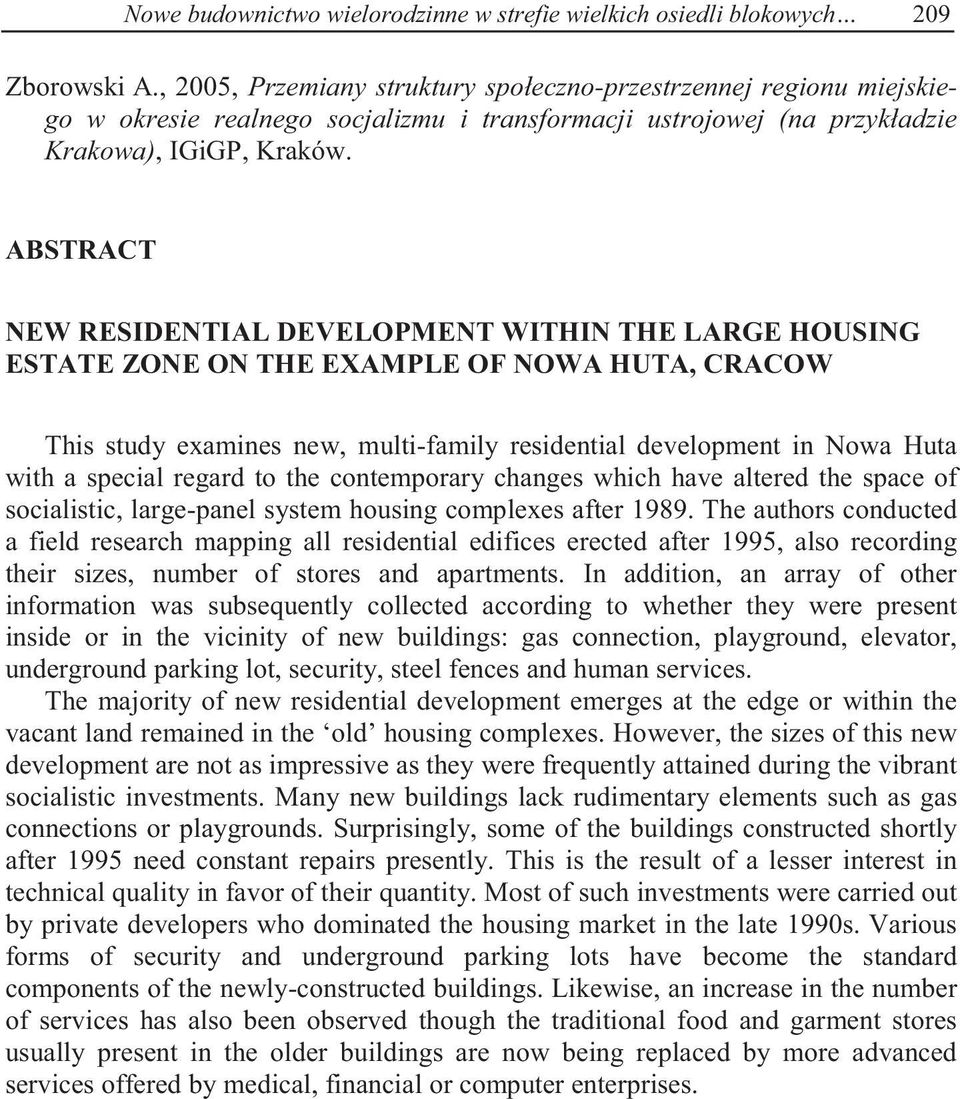 ABSTRACT NEW RESIDENTIAL DEVELOPMENT WITHIN THE LARGE HOUSING ESTATE ZONE ON THE EXAMPLE OF NOWA HUTA, CRACOW This study examines new, multi-family residential development in Nowa Huta with a special