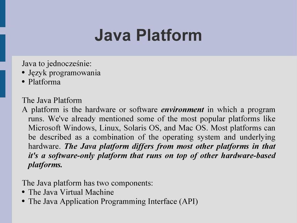 Most platforms can be described as a combination of the operating system and underlying hardware.